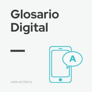 Glosario Digital - Diccionario de Marketing Digital
