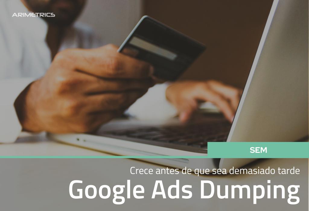 Google Ads Dumping: crece antes de que sea demasiado tarde 2