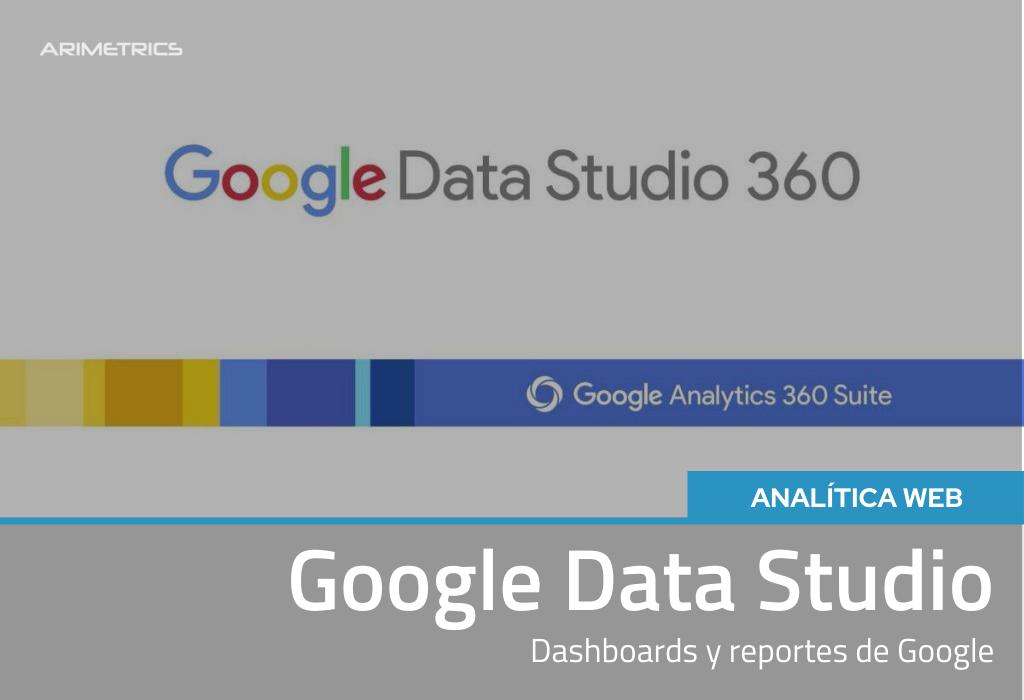 Así es Google Data Studio: Dashboards y reportes de Google 2