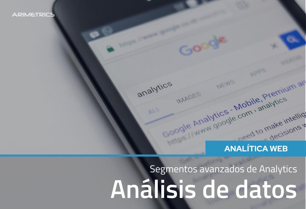 Segmentos Avanzados en Analytics: Análisis de Datos 2